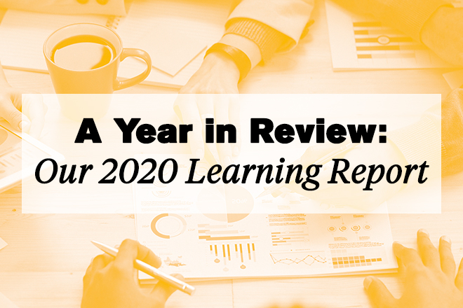 A Year in Review: Our 2020 Learning Report